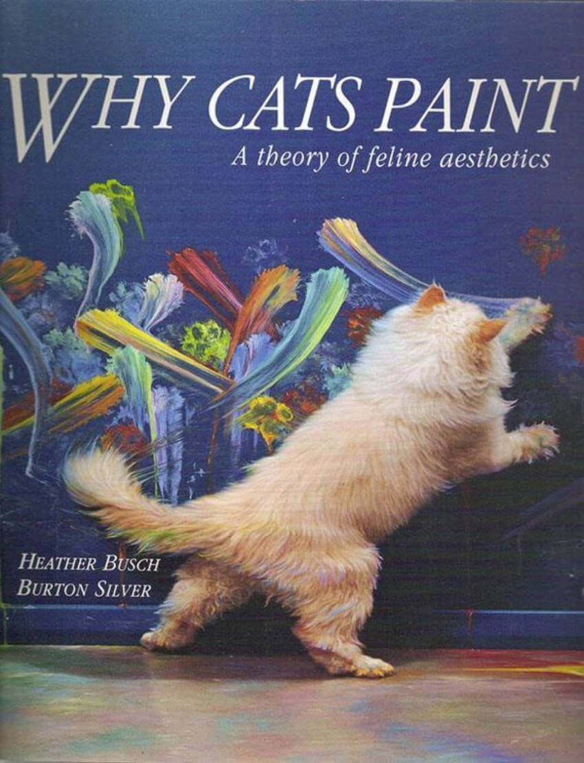 Why Cats Paint, the book that answers the question we've been all asking ourselves. Or not.